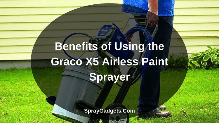 Benefits of Using the Graco X5 Airless Paint Sprayer