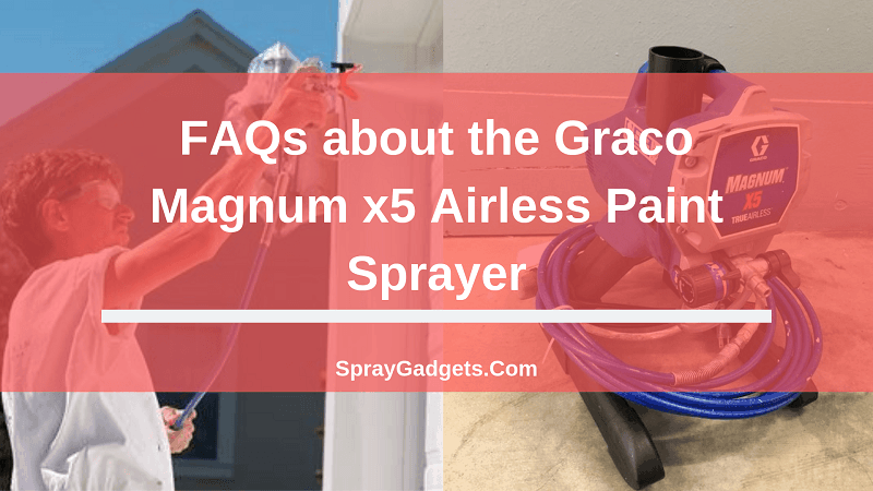Frequently asked questions about the Graco Magnum x5 Airless Paint Sprayer